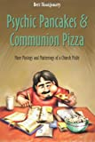 Psychic Pancakes & Communion Pizza: More Musings and Mutterings of a Church Misfit