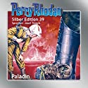 Paladin (Perry Rhodan Silber Edition 39) Audiobook by H. G. Ewers, William Voltz, Clark Darlton Narrated by Josef Tratnik