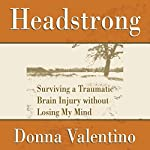 Headstrong: Surviving a Traumatic Brain Injury Without Losing My Mind | Donna Valentino