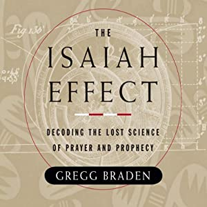 The Isaiah Effect: Decoding the Lost Science of Prayer and Prophecy | [Gregg Braden]