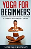 img - for Yoga: For Beginners! - The Ultimate Guide to Get Started With Yoga & Start Living a Better Life! - Apply It For Meditation, Weight Loss, Stress Management ... Management, Pilates, Weight Loss, Happiness) book / textbook / text book