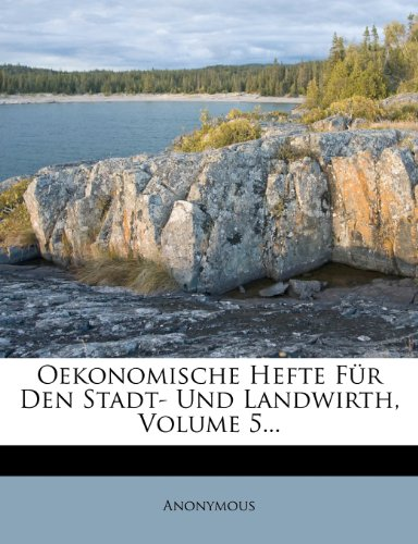 Oekonomische Hefte Für Den Stadt- Und Landwirth, Volume 5...