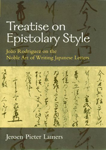 Treatise on Epistolary Style: Joao Rodriguez on the Noble Art of Writing Japanese Letters (Michigan Monograph Series in Japanese Studies)