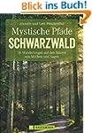 Mystische Pfade im Schwarzwald: 38 Wa...