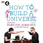 How to Build a Universe: An Infinite Monkey Cage Adventure | Professor Brian Cox,Robin Ince