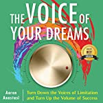 The Voice of Your Dreams: Turn Down the Voices of Limitation and Turn Up the Volume of Success | Aaron Anastasi
