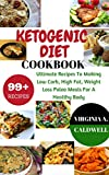 Read Ketogenic diet: Ketogenic Diet Cookbook: 99+ Ultimate Recipes To Making Low Carb, High Fat, Weight Loss Paleo Meals For A Healthy Body (Weight Watcher on-line