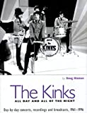The Kinks: All Day and All of the Night: Day by Day Concerts, Recordings, and Broadcasts, 1961-1996