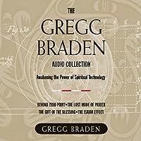 The Gregg Braden Audio Collection Hörbuch von Gregg Braden Gesprochen von: Gregg Braden