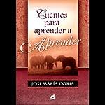 Cuentos Para Aprender a Aprender (Texto Completo) | Jose Maria Doria