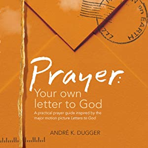 Prayer: Your Letter to God | [André K. Dugger]