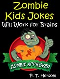 Zombie Kids Jokes: Will Work for Brains... Zombie Approved Hilarious Jokes for Kids Age 6-10 (Zombie Approved Series)