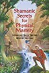 Shamanic Secrets For Physical Mastery...