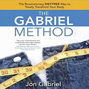 The Gabriel Method: The Revolutionary Diet-Free Way to Totally Transform Your Body | [Jon Gabriel]