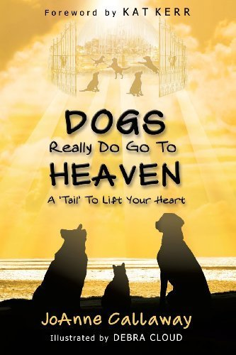 Dogs Really Do Go To Heaven By Callaway, Joanne (2013) Paperback