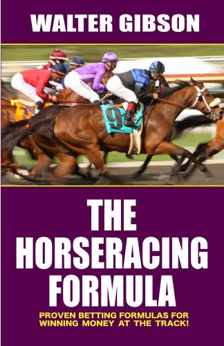 Horse Racing Formula: Proven Betting Formulas For Winning Money at the Track