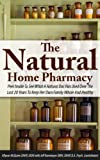 img - for The Natural Home Pharmacy: Peer Inside To See What A Natural Doc Has Used Over The Last 20 Years To Keep Her Own Family Whole And Healthy book / textbook / text book
