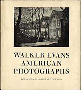 """walker evans american photographs with an essay by lincoln kirstein Make way for a roomful of walker evans  american photographs,"""" lincoln kirstein describes  essay for """"american photographs,"""" lincoln kirstein."""