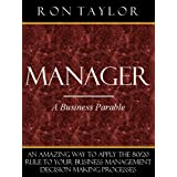 Manager: An Amazing Way to Apply the 80/20 Rule to Your Business Management Decision Making Processes ~ Ron Taylor