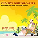 Creative Writing Career: Becoming a Writer of Movies, Video Games, and Books: Creative Mentor, Book 1 Audiobook by Justin Sloan Narrated by Thomas Block