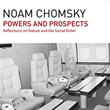 Powers and Prospects: Reflections on Human Nature and the Social Order (       UNABRIDGED) by Noam Chomsky Narrated by Brian Jones
