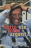 img - for Votre vie ou votre argent book / textbook / text book