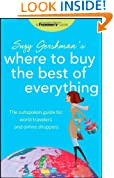 Frommer's Suzy Gershman's Where to Buy the Best of Everything: The Outspoken Guide for World Travelers and Online Shoppers (Born To Shop)