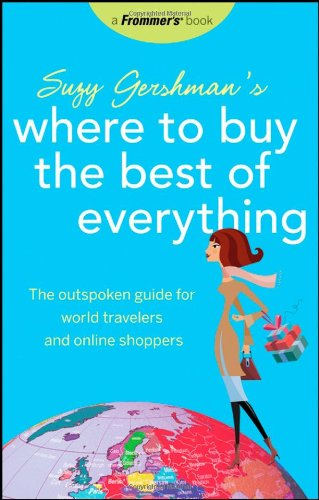Frommer'S Suzy Gershman'S Where To Buy The Best Of Everything: The Outspoken Guide For World Travelers And Online Shoppers (Born To Shop) front-815017