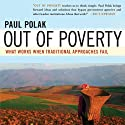 Out of Poverty: What Works When Traditional Approaches Fail (       UNABRIDGED) by Paul Polak Narrated by Eric Bodrero