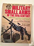 Military small arms of the 20th century: A comprehensive illustrated encyclopedia of the world's small-calibre firearms (0910676879) by Hogg, Ian V