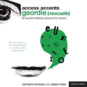 Access Accents: Geordie (Newcastle) - An Accent Training Resource for Actors | [Gwyneth Strong, Penny Dyer]