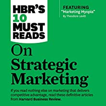 HBR's 10 Must Reads on Strategic Marketing Audiobook by  Harvard Business Review, Clayton M. Christensen, Theordore Levitt, Philip Kotler, Fred Reichheld Narrated by Susan Larkin, Bernard Setaro Clark