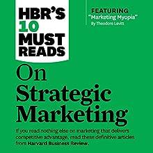 HBR's 10 Must Reads on Strategic Marketing | Livre audio Auteur(s) :  Harvard Business Review, Clayton M. Christensen, Theordore Levitt, Philip Kotler, Fred Reichheld Narrateur(s) : Susan Larkin, Bernard Setaro Clark