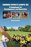 Richard Leonard Summer Sports Camps 101: A Guidebook for Development and Operation
