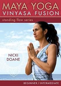 Nicki Doane Maya Yoga Vinyasa Fusion : Standing Flow Series