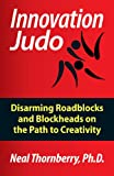 Innovation Judo: Disarming Roadblocks and Blockheads on the Path to Creativity