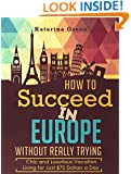 Budget Travel: How to Succeed in Europe Without Really Trying: Chic and Luxurious Travel Living for Just $75 a Day (Travel e-book Seriies 1)