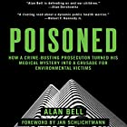 Poisoned: How a Crime-Busting Prosecutor Turned His Medical Mystery into a Crusade for Environmental Victims Hörbuch von Alan Bell Gesprochen von: Allan Robertson