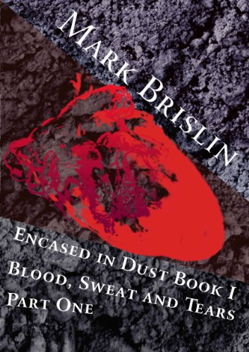 Blood, Sweat and Tears Part One (Encased in Dust Book 1) PDF