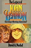 The Legacy of John Lennon: Charming or Harming a Generation? (0840757867) by David A. Noebel