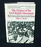 Origins of the Civil Rights Movement: Black Communities Organizing for Change