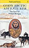 img - for God's Arctic Adventurer: The Story of William Bompas (Stories of Faith and Fame) book / textbook / text book