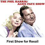 Phil Harris - Alice Faye Show: First Show for Rexall | Phil Harris,Alice Faye