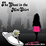 The Ghost in the Mini Skirt: A Love Story | Kwen D. Griffeth