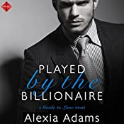 Played by the Billionaire: Guide to Love, Book 1 | Alexia Adams