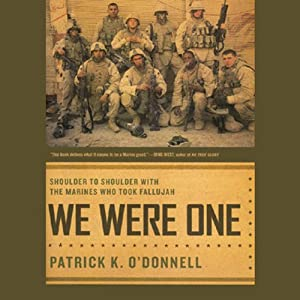 We Were One: Shoulder-to-Shoulder with the Marines Who Took Fallujah | [Patrick K. O'Donnell]