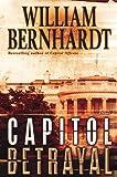 Capitol Betrayal: A Novel (0345503015) by Bernhardt, William