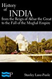 History of India, From the Reign of Akbar the Great to the Fall of the Moghul Empire