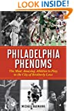 Philadelphia Phenoms: The Most Amazing Athletes to Play in the City of Brotherly Love