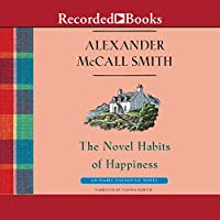 The Novel Habits of Happiness (       UNABRIDGED) by Alexander McCall Smith Narrated by Davina Porter